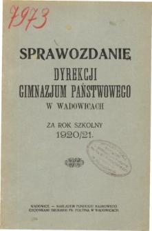Sprawozdanie Dyrekcji Gimnazjum Państwowego w Wadowicach za rok szkolny 1920/21