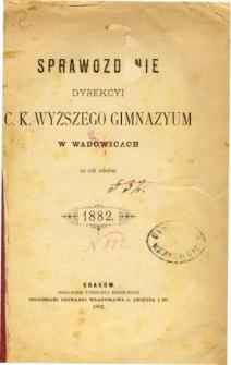 Sprawozdanie Dyrekcyi C. K. Wyższego Gimnazyum w Wadowicach za rok szkolny 1882
