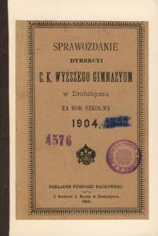 Sprawozdanie C. K. Wyższego Gimnazyum w Drohobyczu za rok szkolny 1904