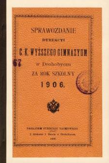 Sprawozdanie C. K. Wyższego Gimnazyum w Drohobyczu za rok szkolny 1906