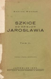 Szkice do dziejów Jarosławia. T. 2