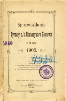 Sprawozdanie Dyrekcyi C. K. Gimnazyum w Złoczowie za rok szkolny 1905