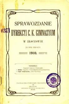 Sprawozdanie Dyrekcyi C. K. Gimnazyum w Złoczowie za rok szkolny 1910