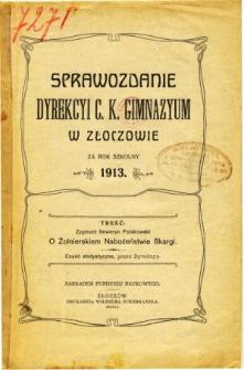 Sprawozdanie Dyrekcyi C. K. Gimnazyum w Złoczowie za rok szkolny 1913
