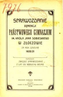 Sprawozdanie Dyrekcji Państwowego Gimnazjum im. Króla Jana Sobieskiego w Złoczowie za rok szkolny 1920/21