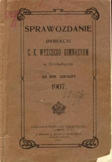 Sprawozdanie C. K. Wyższego Gimnazyum w Drohobyczu za rok szkolny 1907