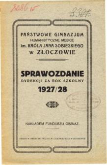 Sprawozdanie Dyrekcji Państwowego Gimnazjum Humanistycznego im. Króla Jana Sobieskiego w Złoczowie za rok szkolny 1927/28