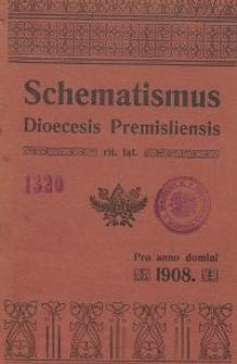 Schematismus universi venerabilis cleri Saecularis et Regularis Dioeceseos Ritus Latini Premisliensis pro Anno Domini 1908