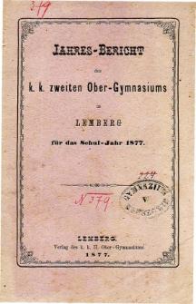 Jahresbericht des K. K. Zweiten Ober-Gymnasiums in Lemberg fur das Schuljahr 1877