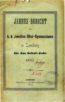 Jahresbericht des K. K. Zweiten Ober-Gymnasiums in Lemberg fur das Schuljahr 1881
