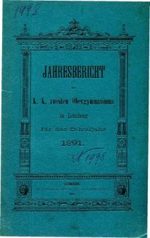 Jahresbericht des K. K. Zweiten Ober-Gymnasiums in Lemberg fur das Schuljahr 1891