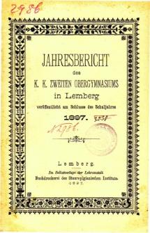Jahresbericht des K. K. Zweiten Ober-Gymnasiums in Lemberg fur das Schuljahr 1897