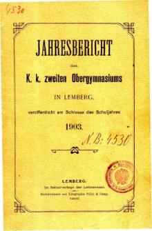 Jahresbericht des K. K. Zweiten Ober-Gymnasiums in Lemberg fur das Schuljahr 1903