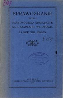 Sprawozdanie Dyrekcji Państwowego Gimnazjum II im. Karola Szajnochy we Lwowie za rok szkolny 1928/29