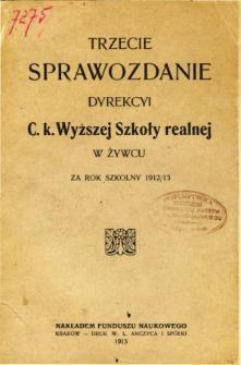 Sprawozdanie Dyrekcyi C. K. Wyższej Szkoły Realnej w Żywcu za rok szkolny 1912/13