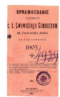 Sprawozdanie Dyrekcyi C. K. Gimnazyum Lwowskiego im. Franciszka Józefa za rok szkolny 1905