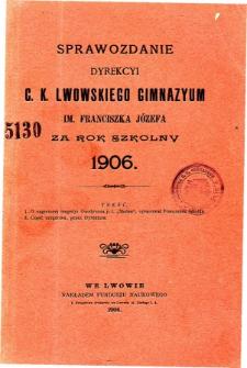 Sprawozdanie Dyrekcyi C. K. Gimnazyum Lwowskiego im. Franciszka Józefa za rok szkolny 1906