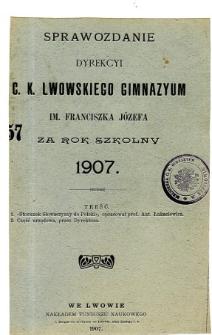 Sprawozdanie Dyrekcyi C. K. Gimnazyum Lwowskiego im. Franciszka Józefa za rok szkolny 1907
