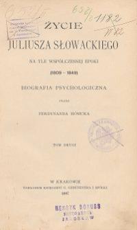 Życie Juliusza Słowackiego na tle współczesnej epoki (1809-1849) : biografia psychologiczna T. 2