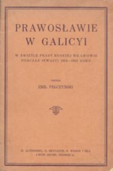 Prawosławie w Galicyi w świetle prasy ruskiej we Lwowie z czasów inwazyi 1914-1915 roku