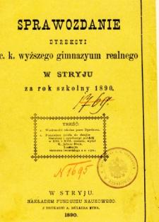 Sprawozdanie Dyrekcyi C. K. Wyższego Gimnazyum Realnego w Stryju za rok szkolny 1890