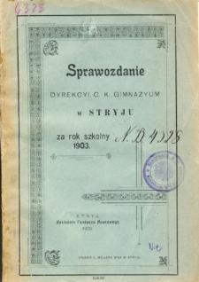Sprawozdanie Dyrekcyi C. K. Gimnazyum w Stryju za rok szkolny 1903
