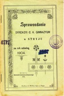 Sprawozdanie Dyrekcyi C. K. Gimnazyum w Stryju za rok szkolny 1904
