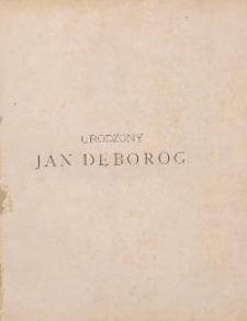 Urodzony Jan Dęboróg : dzieje jego rodu, głowy i serca, przez niego samego opowiadane