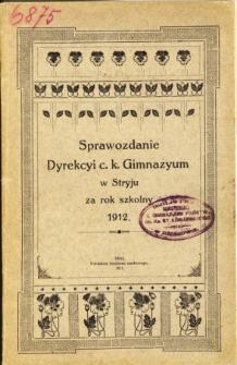 Sprawozdanie Dyrekcyi C. K. Gimnazyum w Stryju za rok szkolny 1912