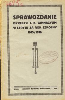 Sprawozdanie Dyrekcyi C. K. Gimnazyum w Stryju za rok szkolny 1915/16