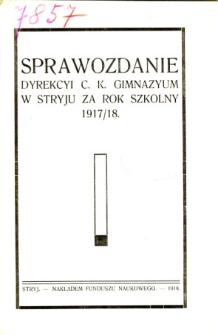 Sprawozdanie Dyrekcyi C. K. Gimnazyum w Stryju za rok szkolny 1917/18