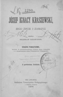 Józef Ignacy Kraszewsk, jego życie i zasługi