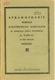 Sprawozdanie Dyrekcji Państwowego Gimnazjum I. im. Marszałka Józefa Piłsudskiego w Stryju za rok szkolny 1932/33