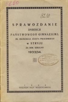 Sprawozdanie Dyrekcji Państwowego Gimnazjum I. im. Marszałka Józefa Piłsudskiego w Stryju za rok szkolny 1933/34
