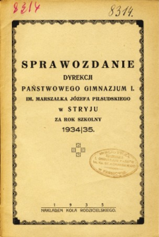 Sprawozdanie Dyrekcji Państwowego Gimnazjum I. im. Marszałka Józefa Piłsudskiego w Stryju za rok szkolny 1934/35