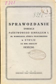 Sprawozdanie Dyrekcji Państwowego Gimnazjum I. im. Marszałka Józefa Piłsudskiego w Stryju za rok szkolny 1935/36