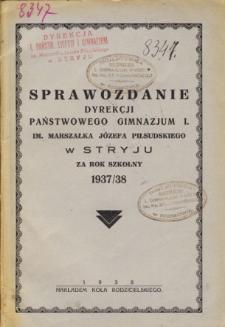 Sprawozdanie Dyrekcji Państwowego Gimnazjum I. im. Marszałka Józefa Piłsudskiego w Stryju za rok szkolny 1937/38