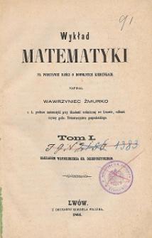 Wykład matematyki : na podstawie ilości o dowolnych kierunkach T. 1
