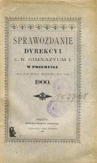 Sprawozdanie Dyrekcyi C. K. Gimnazyum I. w Przemyślu za rok szkolny 1900