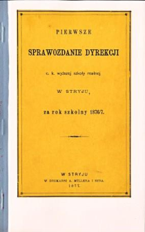 Pierwsze Sprawozdanie Dyrekcji C. K. Wyższej Szkoły Realnej w Stryju za rok szkolny 1876/7