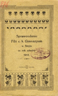 Sprawozdanie Filii C. K. Gimnazyum w Stryju za rok szkolny 1912