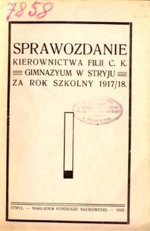 Sprawozdanie Kierownictwa Filii C. K. Gimnazyum w Stryju za rok szkolny 1917/18