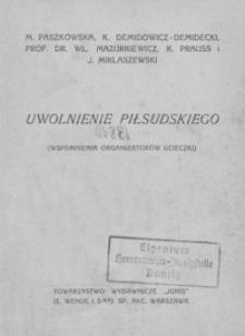 Uwolnienie Piłsudskiego : (wspomnienia organizatorów ucieczki)