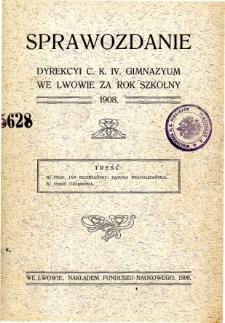 Sprawozdanie Dyrekcyi C. K. IV. Gimnazyum we Lwowie za rok szkolny 1908