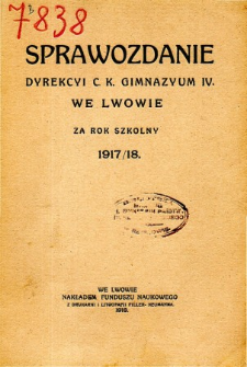 Sprawozdanie Dyrekcyi C. K. Gimnazyum IV. we Lwowie za rok szkolny 1917/18