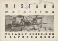 Wystawa malarstwa Zuzanny Kusek-Kud i Alfreda Kuda [katalog]