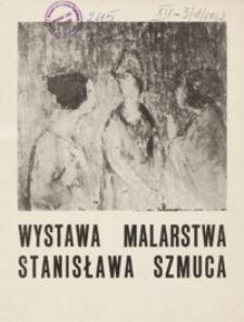 Wystawa malarstwa Stanisława Szmuca [katalog]