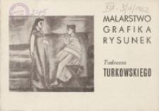 Malarstwo, grafika, rysunek Tadeusza Turkowskiego [katalog]
