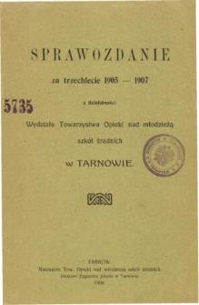 Sprawozdanie za trzechlecie 1905-1907 z działaności Wydziału Towarzystwa Opieki nad Młodzieżą Szkół Średnich w Tarnowie