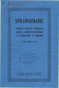 Sprawozdanie Dyrekcyi Prywatnego Żeńskiego Liceum i Gimnazyum Realnego P. P. Urszulanek w Tarnowie za rok szkolny 1912/13